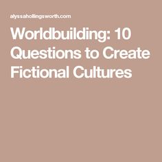Worldbuilding: 10 Questions to Create Fictional Cultures
