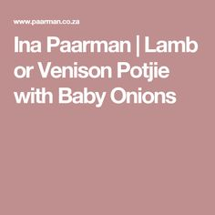 Ina Paarman | Lamb or Venison Potjie with Baby Onions Venison, Onions, Food To Make, Lamb, Recipies, Curry, Meals, Canning, Cooking Ideas