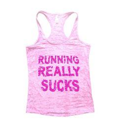 Running Really Sucks Burnout Tank Top By BurnoutTankTops.com - 530