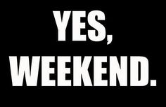 We love the work week but we love the weekend too. :)