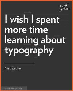 I wish I spent more time learning about typography. Creative Director Mat Zucker. Visit http://hindsightproject.net for the career video series.