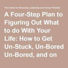 A Four-Step Plan to Figuring Out What to do With Your Life: How to Get Un-Stuck,. Ein Vier-Stufen-Plan, um herauszufinden, was Sie mit Ihrem Leben Done With Life, Done With You, Things To Do When Bored, Things I Want, How To Know, How To Find Out, Coaching Questions, How To Get Motivated, My Life Quotes