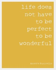 Life does not have to be perfect to be wonderful (so true in our imperfect lives!) #quotes #inspiration