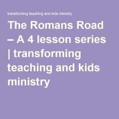 The Romans Road – A 4 lesson series | transforming teaching and kids ministry