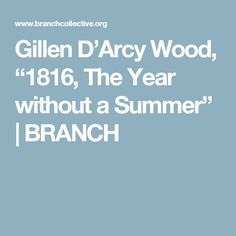 """Gillen D'Arcy Wood, """"1816, The Year without a Summer"""" 