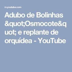 """Adubo de Bolinhas """"Osmocote"""" e replante de  orquídea - YouTube"""