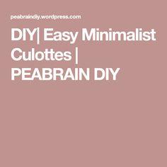 DIY| Easy Minimalist Culottes | PEABRAIN DIY