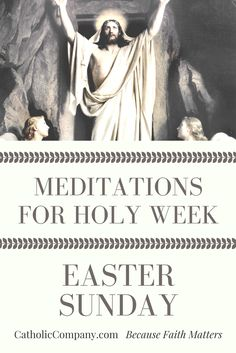 Meditations for Holy Week: Easter Sunday | Get Fed | A Catholic Blog to Feed Your Faith