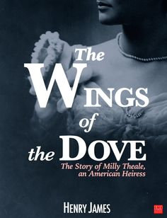 The Wings of the Doveis a 1902 novel by Henry James. This novel tells the story of Milly Theale, an American heiress stricken with a serious disease, and her e