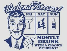 Weekend Forecast Mostly Drunk With A Chance of Horny T-Shirt Funny Drinking Shirts, Funny Shirts, Float Trip, Drunk Humor, Drunk Quotes, Funny Quotes, Alcohol Humor, Funny Alcohol, Humor