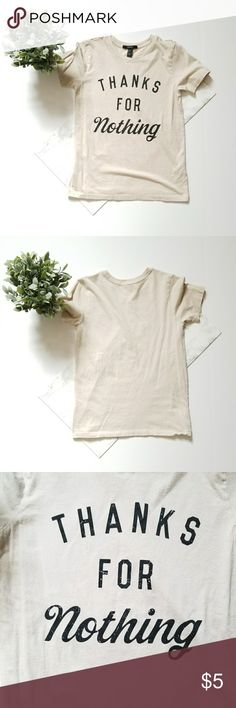 Thanks for Nothing Graphic Tee Thanks for Nothing Graphic Tee. Never worn. Forever 21 Tops