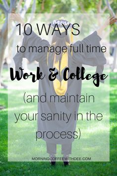How to Manage Full Time Work & College (and how to maintain your sanity in the process!