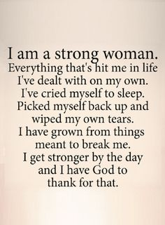 Quotes A strong woman is the one picks herself back up again, wipes her own tears and grows from things that come to break her.