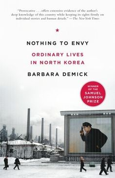 Nothing to Envy: Ordinary Lives in North Korea by Barbara Demick (read in July 2013)