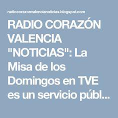 """RADIO CORAZÓN VALENCIA  """"NOTICIAS"""": La Misa de los Domingos en TVE es un servicio públ..."""