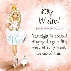 """758 Likes, 14 Comments - Princess Sassy Pants & Co.™ (@princesssassypantsandco) on Instagram: """"Stay Weird! Go to www.princesssassy.com to get the Princess in your email. #shine #stayweird…"""""""