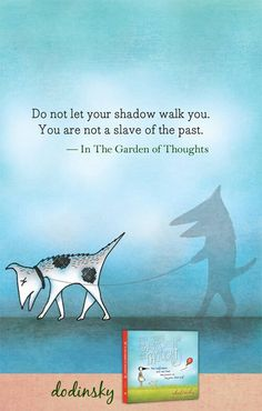 Do not let your shadow walk you. You are not a slave of the past.