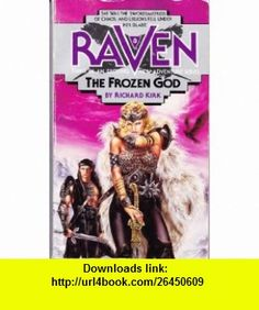 Frozen God (Raven, No 3) (9780441705672) Richard Kirk , ISBN-10: 0441705677  , ISBN-13: 978-0441705672 ,  , tutorials , pdf , ebook , torrent , downloads , rapidshare , filesonic , hotfile , megaupload , fileserve