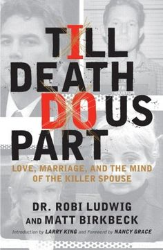 'Till Death Do Us Part: Love, Marriage, and the Mind of the Killer Spouse by Dr. Robi Ludwig,http://www.amazon.com/dp/0743275098/ref=cm_sw_r_pi_dp_I3lisb0K1MQ4V8V7