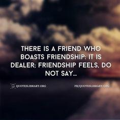 Here Is A Friend Who Boasts Friendship It Is Dealer Friendship Feels Do Not Say