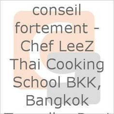 conseil fortement - Chef LeeZ Thai Cooking School BKK, Bangkok Traveller Reviews - TripAdvisor