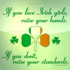 If you love Irish girls, raise your hands. If you don't raise your standards. Go Irish, Irish Pride, Irish Girls, Irish Celtic, Luck Of The Irish, Irish Luck, Celtic Pride, Irish Jokes, Irish Humor