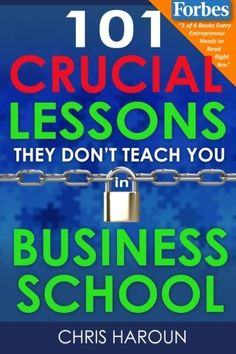 101 Crucial Lessons They Don't Teach You in Business School: Forbes calls this book 1 of 6 books that all entrepreneurs must read right now along with the 7 Habits of Highly Effective People by Chris Haroun Book 1, This Book, Highly Effective People, Finance Books, Most Popular Books, Books 2016, Reading Rainbow, 7 Habits, Business School