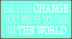 Country Marketplace - Be The Change You Wish To See In The World  Sign, $19.99 (http://www.countrymarketplaces.com/be-the-change-you-wish-to-see-in-the-world-sign/) #SubliminalParenting