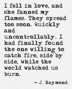 She fanned my flames. .. J. Raymond