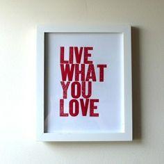 """Live What You Love"" by Hijirik: 8x10"" letterpress print."