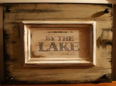 By The Lake, made from a recycled kitchen cupboard door I aged using paint.