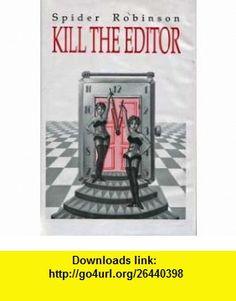 Kill the Editor [Axolotl Press Special Edition Series Book #2] Spider Robinson ,   ,  , ASIN: B001CSXABU , tutorials , pdf , ebook , torrent , downloads , rapidshare , filesonic , hotfile , megaupload , fileserve