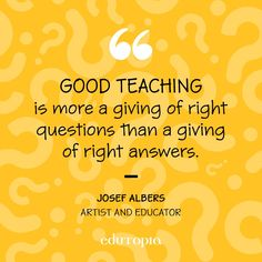 """Good teaching is more a giving of right questions than a giving of right answers."" - Josef Albers, Artist and Educator Josef Albers, High Hopes, Teacher Quotes, Giving, Monday Motivation, Favorite Quotes, Wisdom, Teaching, Thoughts"