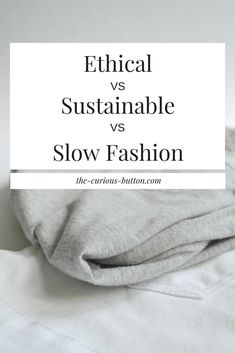 Ethical vs. Sustainable vs. Slow Fashion - Explained   The Curious Button   Have you ever wondered what the difference between those ethical fashion, sustainable fashion, and slow fashion is? Read more to find out!