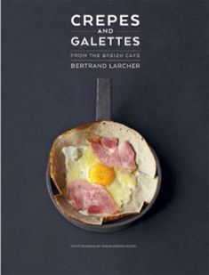 Kochbuch von Bertrand Larcher: Crêpes and Galettes from the Breizh Café