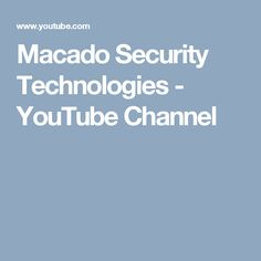 Macado Security Technologies  - YouTube Channel Security Technology, Channel, Videos, Youtube, Video Clip