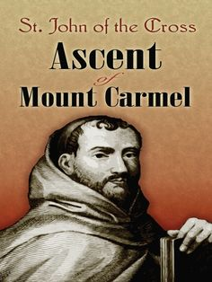 Ascent of Mount Carmel by St. John of the Cross  He was called 'the greatest of all mystical theologians' by spiritual teacher Thomas Merton. And when St. John of the Cross was proclaimed to be a Doctor of the Church, Pope Pius XI praised his work as 'a guide and handbook for the man of faith who proposes to embrace a life of perfection.' The writings of the pious Carmelite priest, as well as those of St. Teresa of Avila, are regarded as the peak of Spanish mysticism. This...
