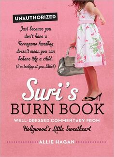Suri's Burn Book: Well-Dressed Commentary from Hollywood's Little Sweetheart ... this may be the best website in the history of websites ...