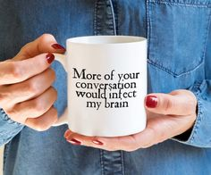 Shakespeare Mug, Funny Sarcastic Mug, Rude Coffee Mug, Literary Mug, Shakespeare Insult Quote, More of your conversation, infect my brain