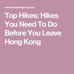 Top Hikes: Hikes You Need To Do Before You Leave Hong Kong