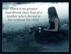 There is no greater heartbreak than that of a mother who's forced to live without her child. Child Loss. Mother and Child. Grief. Estrangement.