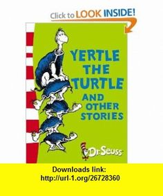 Yertle the Turtle and Other Stories (Dr Seuss Yellow Back Book) (9780007173143) Dr Seuss , ISBN-10: 0007173148  , ISBN-13: 978-0007173143 ,  , tutorials , pdf , ebook , torrent , downloads , rapidshare , filesonic , hotfile , megaupload , fileserve