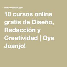 10 cursos online gratis de Diseño, Redacción y Creatividad | Oye Juanjo!