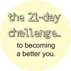 it takes 21 {consistent} days to make a habit. so for 21 days, i decided to focus in a little more on improvements i want to make. i am going to work on just one for 21 days & move onto the next. making it 6 months.to alter my life a little. Becoming A Better You, How To Become, Be A Better Person, Better Life, Better Person Quotes, How To Be A Happy Person, Quotes To Live By, Life Quotes, 21 Day Challenge