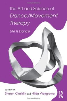 The Art and Science of Dance Movement Therapy