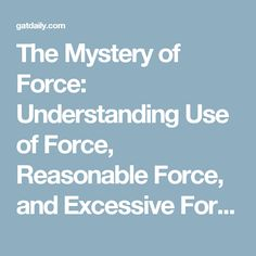 The Mystery of Force: Understanding Use of Force, Reasonable Force, and Excessive Force - GAT Daily (Guns Ammo Tactical)