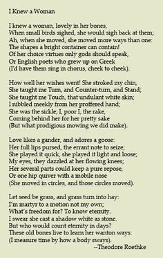 i knew a woman by theodore Based off the title, i knew a woman we predict that the poem is going to elaborate on a woman the poet was once close with rylei lemoine ziyah haqq 3/17/2014 70 block i knew a woman by theodore roethke connotation stanza 1 line 4: the shapes a bright container can contain.