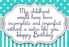 Birthday Wishes For Sister Quotes Birthday Wishes For Sister Quotes: A sister defends you same a mother, worries for you similar a friend and loves you like Happy Birthday Dear Sister, Birthday Messages For Sister, Message For Sister, Funny Happy Birthday Wishes, Sister Birthday Quotes, Very Happy Birthday, Inspirational Birthday Message, Big Sister Quotes, Sister Day