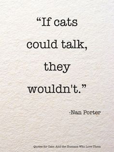 """""""If cats could talk, they wouldn't.""""- Nan Porter #petquotes"""