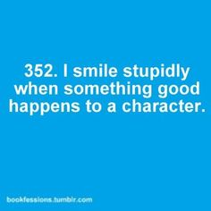 Bookfessions 352: I smile stupidly when something good happens to a character.